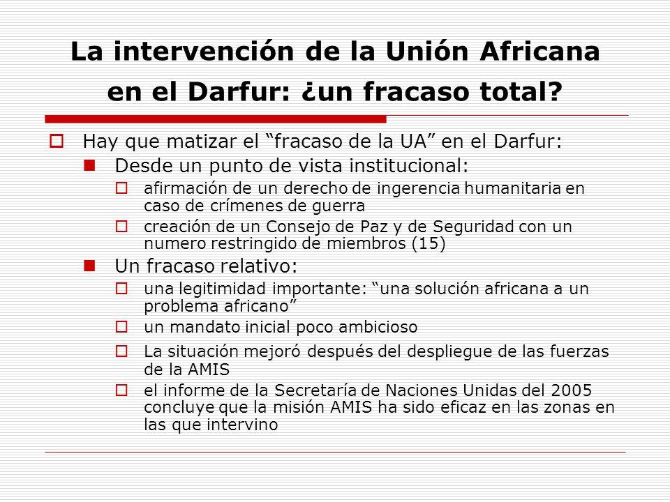 La intervención de la Unión Africana en el Darfur: ¿un fracaso total? Hay que matizar el fracaso de la UA en el Darfur: Desde un punto de vista instit