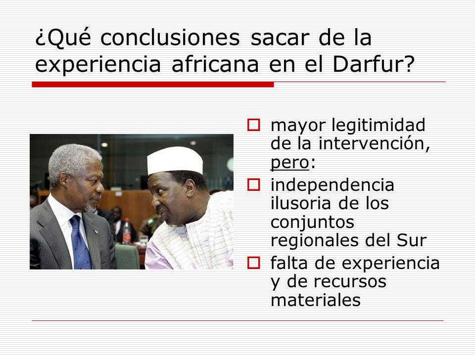¿Qué conclusiones sacar de la experiencia africana en el Darfur? mayor legitimidad de la intervención, pero: independencia ilusoria de los conjuntos r