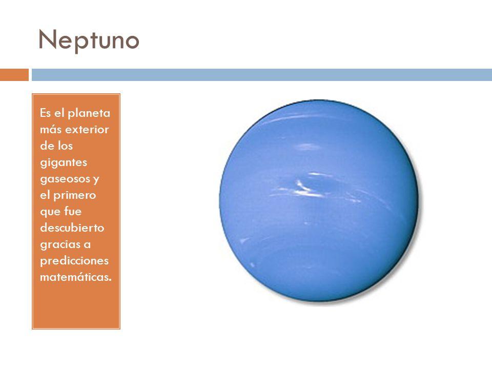 Neptuno Es el planeta más exterior de los gigantes gaseosos y el primero que fue descubierto gracias a predicciones matemáticas.