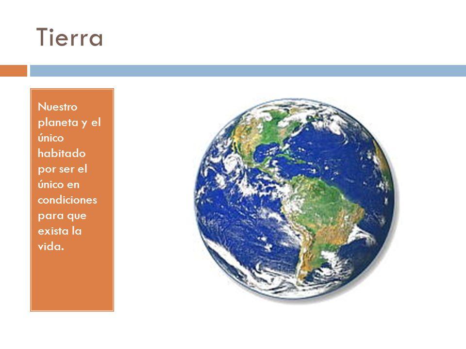 Tierra Nuestro planeta y el único habitado por ser el único en condiciones para que exista la vida.