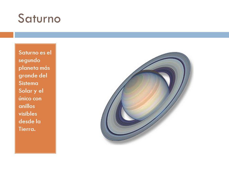 Saturno Saturno es el segundo planeta más grande del Sistema Solar y el único con anillos visibles desde la Tierra.