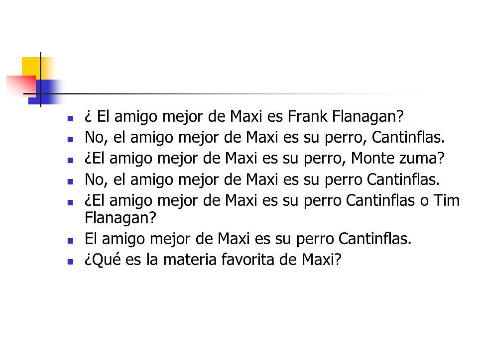 ¿ El amigo mejor de Maxi es Frank Flanagan. No, el amigo mejor de Maxi es su perro, Cantinflas.