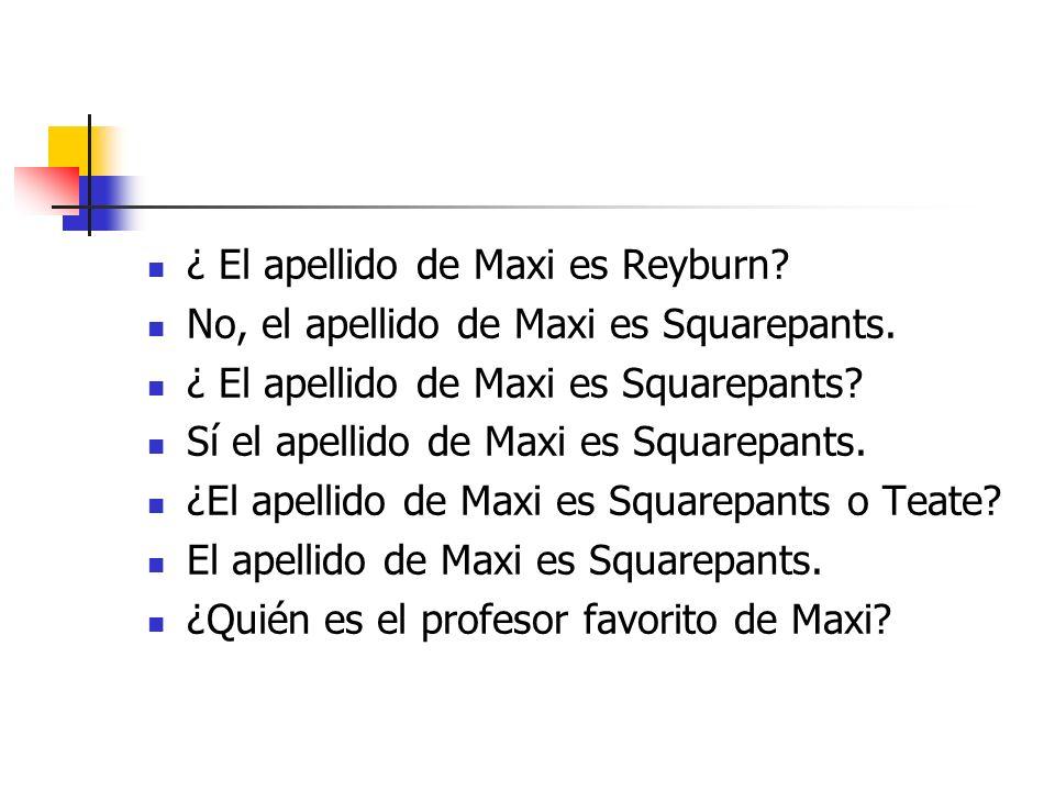 ¿ El apellido de Maxi es Reyburn. No, el apellido de Maxi es Squarepants.