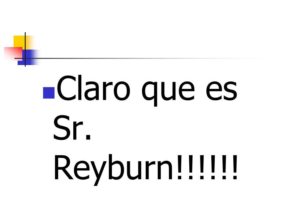Claro que es Sr. Reyburn!!!!!!