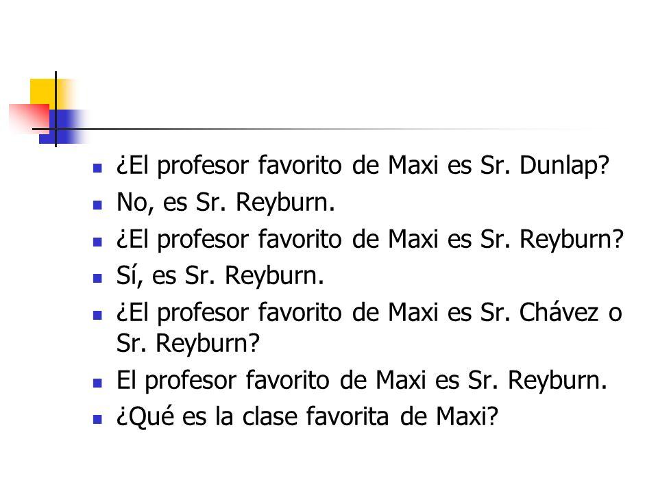 ¿El profesor favorito de Maxi es Sr. Dunlap. No, es Sr.