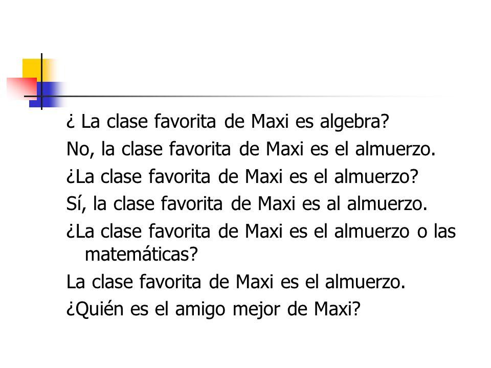 ¿ La clase favorita de Maxi es algebra. No, la clase favorita de Maxi es el almuerzo.