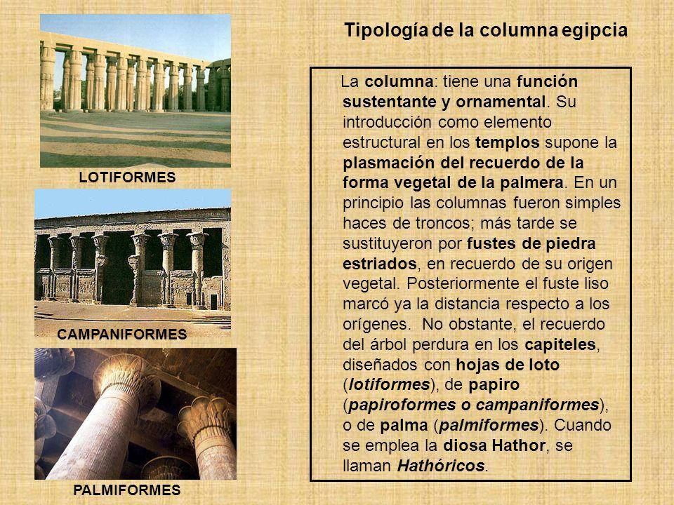 Tipología de la columna egipcia LOTIFORMES PALMIFORMES CAMPANIFORMES La columna: tiene una función sustentante y ornamental. Su introducción como elem