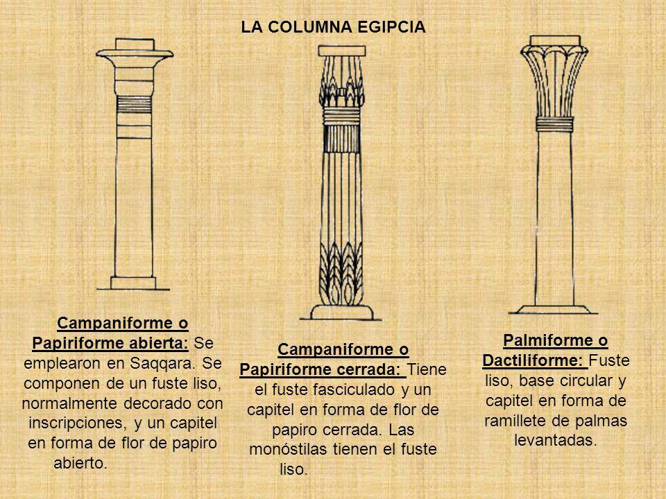 LA COLUMNA EGIPCIA Campaniforme o Papiriforme abierta: Se emplearon en Saqqara. Se componen de un fuste liso, normalmente decorado con inscripciones,