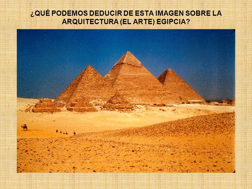 ¿QUÉ PODEMOS DEDUCIR DE ESTA IMAGEN SOBRE LA ARQUITECTURA (EL ARTE) EGIPCIA?