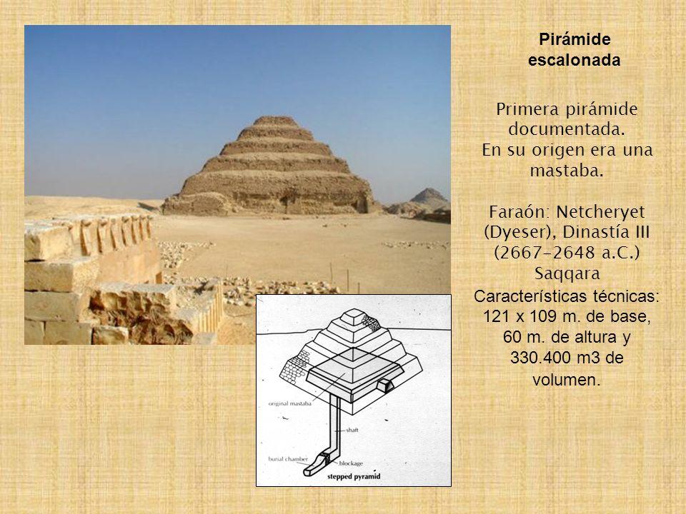 Primera pirámide documentada. En su origen era una mastaba. Faraón: Netcheryet (Dyeser), Dinastía III (2667-2648 a.C.) Saqqara Características técnica