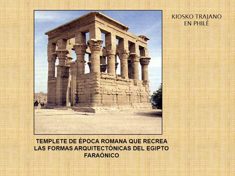 KIOSKO TRAJANO EN PHILÉ TEMPLETE DE ÉPOCA ROMANA QUE RECREA LAS FORMAS ARQUITECTÓNICAS DEL EGIPTO FARAÓNICO