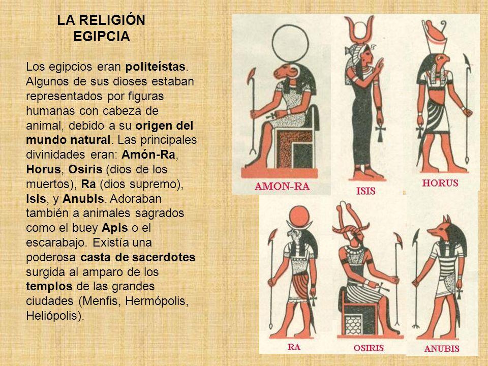 LA RELIGIÓN EGIPCIA Los egipcios eran politeístas. Algunos de sus dioses estaban representados por figuras humanas con cabeza de animal, debido a su o