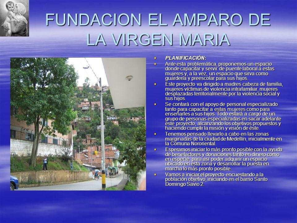FUNDACION EL AMPARO DE LA VIRGEN MARIA PLANIFICACIÓN: PLANIFICACIÓN: Ante esta problemática, proponemos un espacio donde capacitar y servir de puente