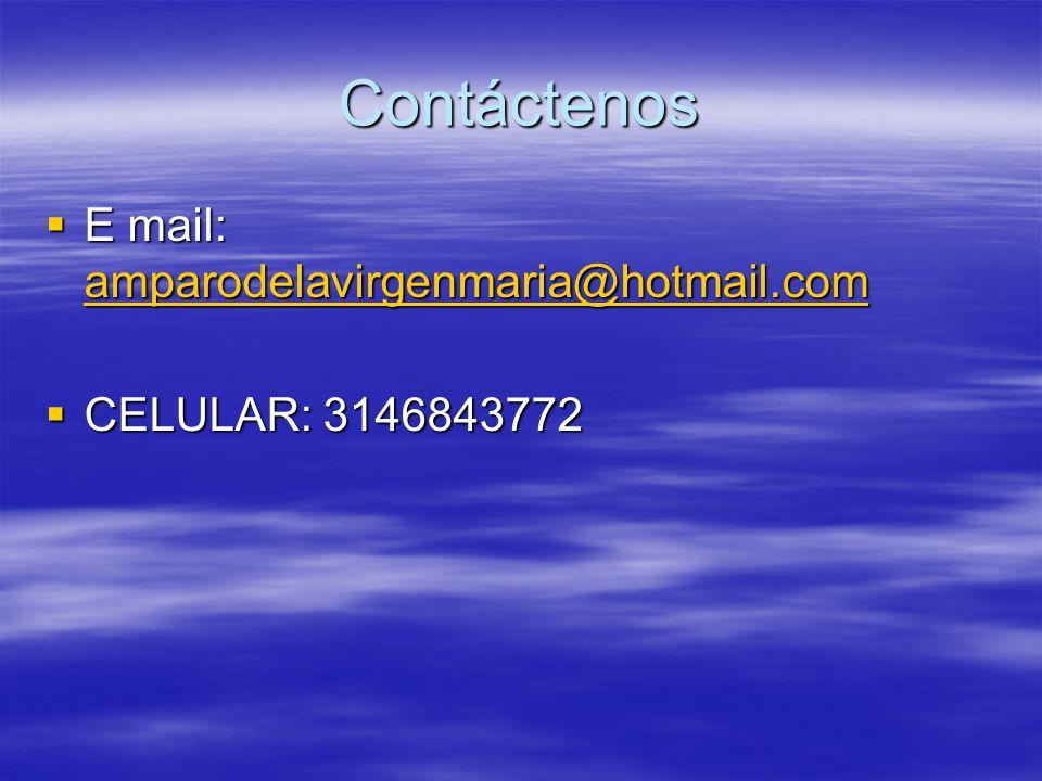 Contáctenos E mail: amparodelavirgenmaria@hotmail.com E mail: amparodelavirgenmaria@hotmail.com amparodelavirgenmaria@hotmail.com CELULAR: 3146843772