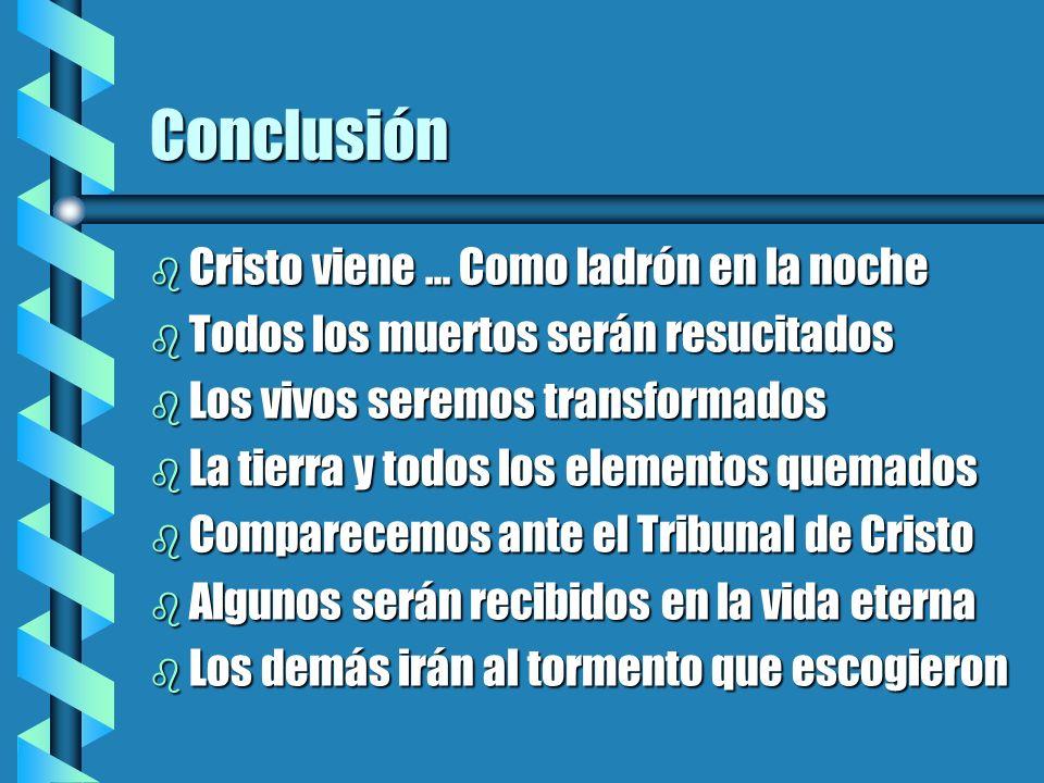 Conclusión b Cristo viene … Como ladrón en la noche b Todos los muertos serán resucitados b Los vivos seremos transformados b La tierra y todos los el