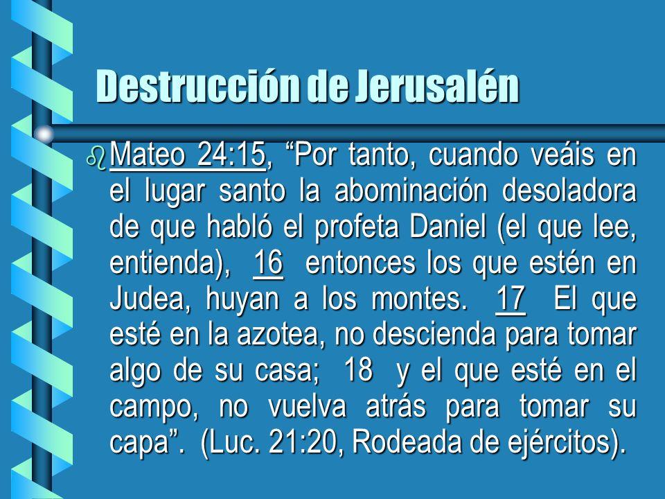 Destrucción de Jerusalén b Mateo 24:15, Por tanto, cuando veáis en el lugar santo la abominación desoladora de que habló el profeta Daniel (el que lee