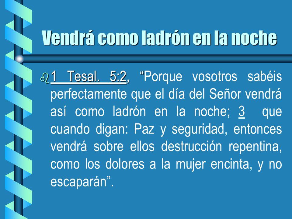 Vendrá como ladrón en la noche b 1 Tesal. 5:2, b 1 Tesal. 5:2, Porque vosotros sabéis perfectamente que el día del Señor vendrá así como ladrón en la