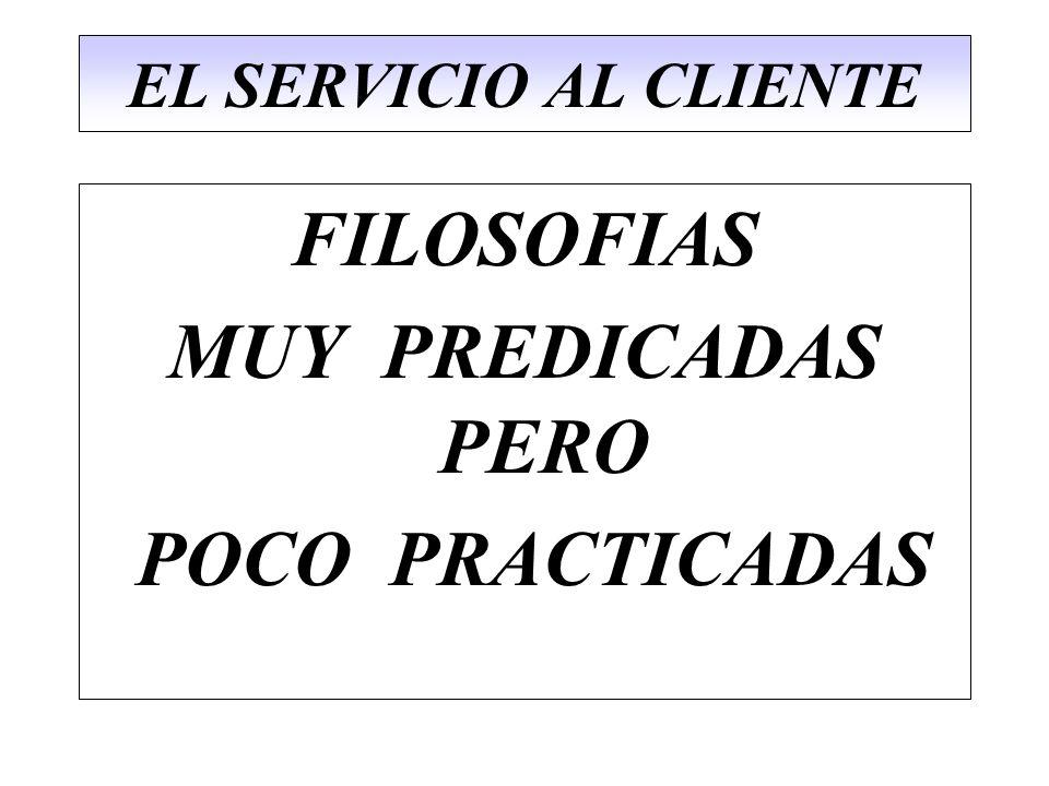 EL SERVICIO AL CLIENTE FILOSOFIAS MUY PREDICADAS PERO POCO PRACTICADAS
