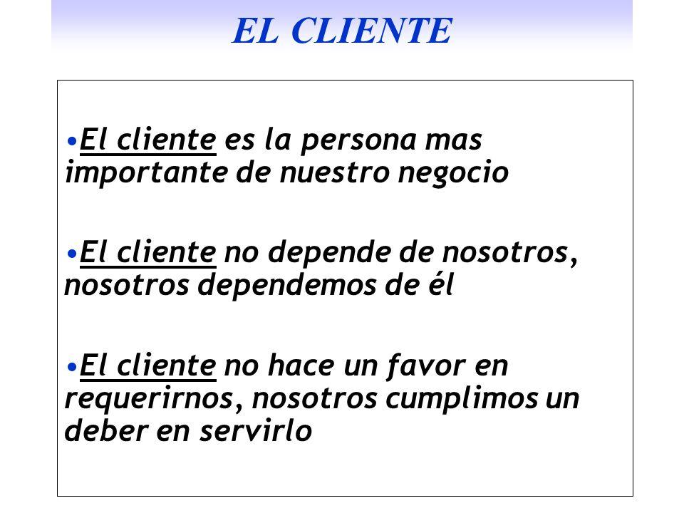 EL CLIENTE El cliente es la persona mas importante de nuestro negocio El cliente no depende de nosotros, nosotros dependemos de él El cliente no hace