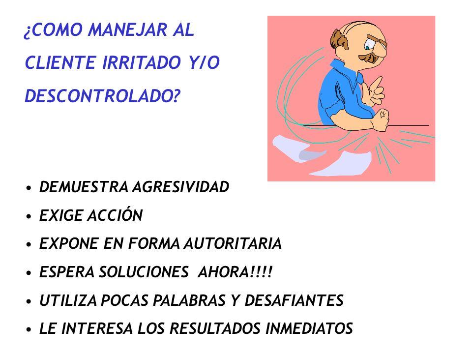 ¿COMO MANEJAR AL CLIENTE IRRITADO Y/O DESCONTROLADO? DEMUESTRA AGRESIVIDAD EXIGE ACCIÓN EXPONE EN FORMA AUTORITARIA ESPERA SOLUCIONES AHORA!!!! UTILIZ