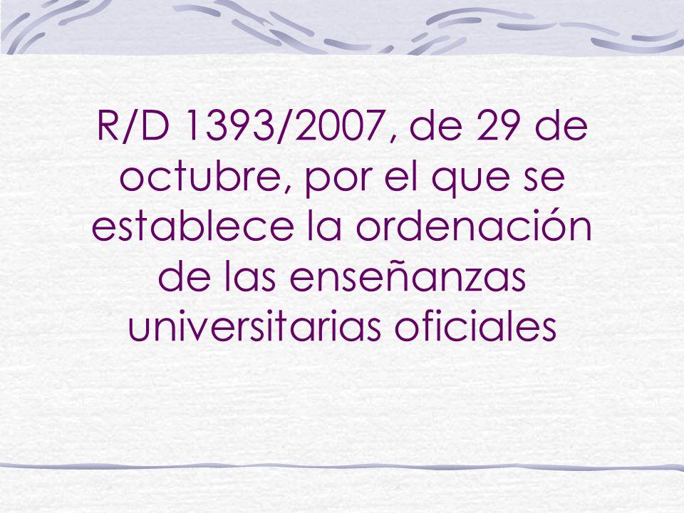 R/D 1393/2007, de 29 de octubre, por el que se establece la ordenación de las enseñanzas universitarias oficiales