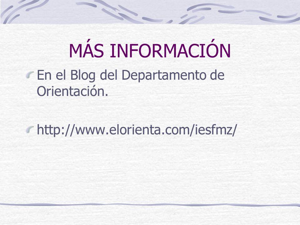 MÁS INFORMACIÓN En el Blog del Departamento de Orientación. http://www.elorienta.com/iesfmz/