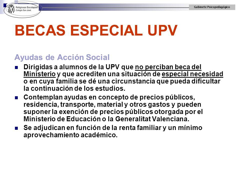 Gabinete Psicopedagógico BECAS ESPECIAL UPV Ayudas de Acción Social Dirigidas a alumnos de la UPV que no perciban beca del Ministerio y que acrediten