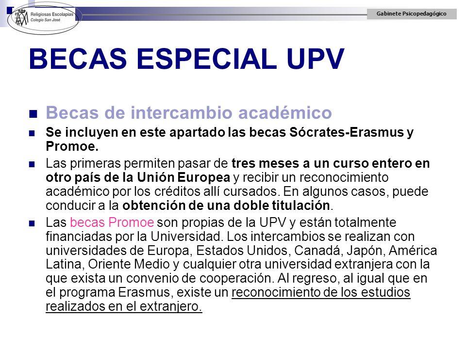 Gabinete Psicopedagógico BECAS ESPECIAL UPV Becas de intercambio académico Se incluyen en este apartado las becas Sócrates-Erasmus y Promoe. Las prime