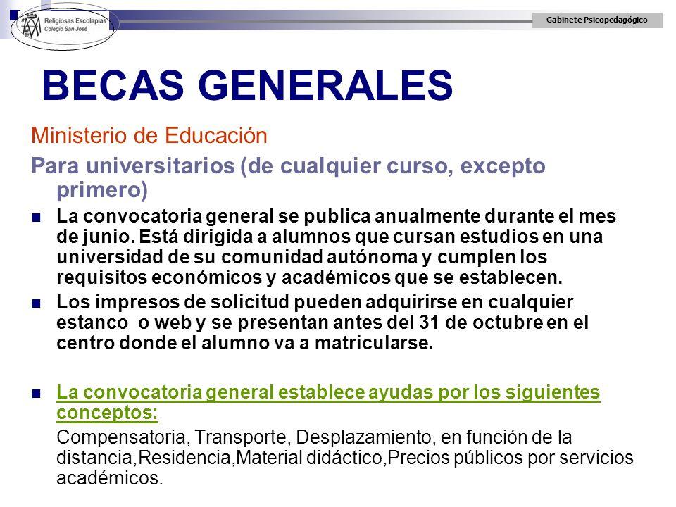Gabinete Psicopedagógico BECAS GENERALES Ministerio de Educación Para universitarios (de cualquier curso, excepto primero) La convocatoria general se