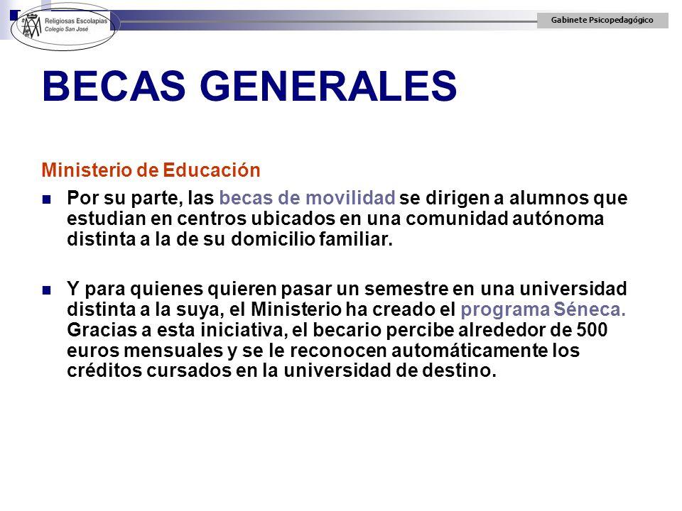 Gabinete Psicopedagógico BECAS GENERALES Ministerio de Educación Por su parte, las becas de movilidad se dirigen a alumnos que estudian en centros ubi