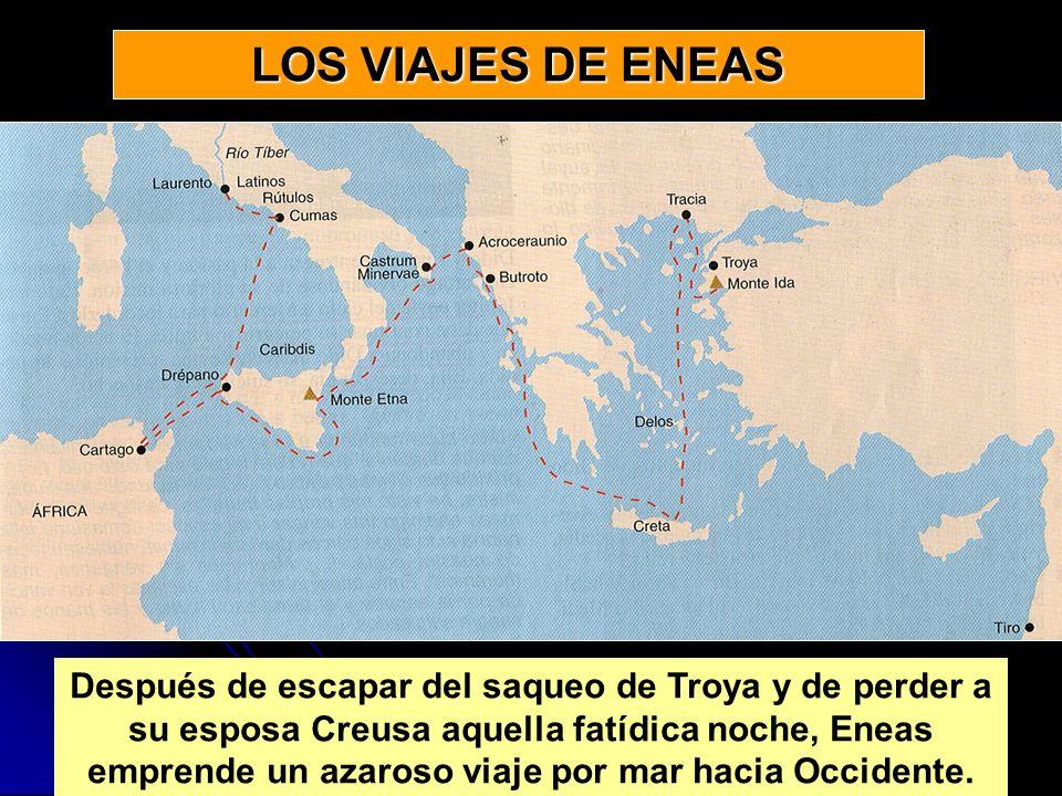 LOS VIAJES DE ENEAS Después de escapar del saqueo de Troya y de perder a su esposa Creusa aquella fatídica noche, Eneas emprende un azaroso viaje por