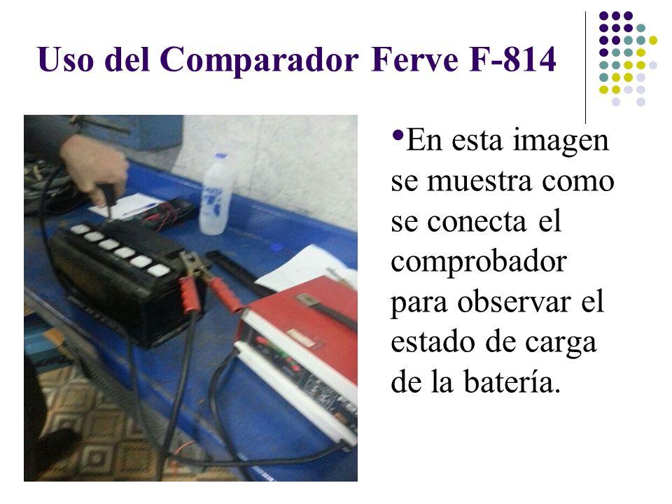 Uso del Comparador Ferve F-814 En esta imagen se muestra como se conecta el comprobador para observar el estado de carga de la batería.