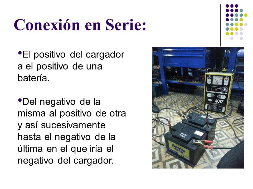 Conexión en Serie: El positivo del cargador a el positivo de una batería. Del negativo de la misma al positivo de otra y así sucesivamente hasta el ne