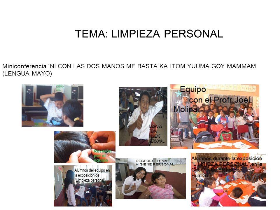 TEMA: LIMPIEZA PERSONAL Miniconferencia NI CON LAS DOS MANOS ME BASTAKA ITOM YUUMA GOY MAMMAM (LENGUA MAYO)