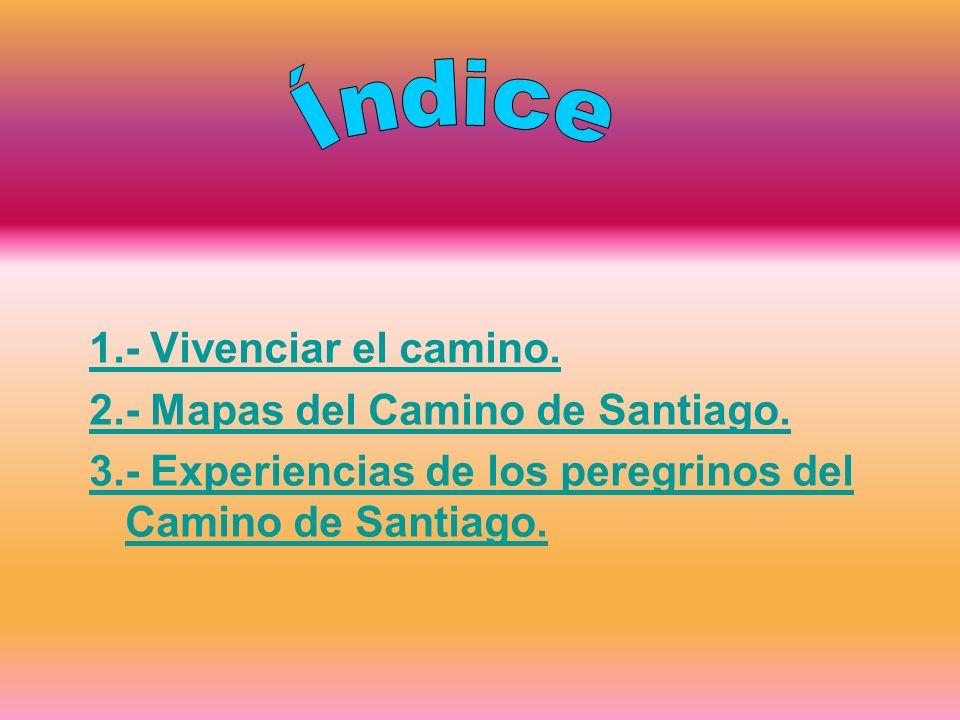 1.- Vivenciar el camino. 2.- Mapas del Camino de Santiago. 3.- Experiencias de los peregrinos del Camino de Santiago.
