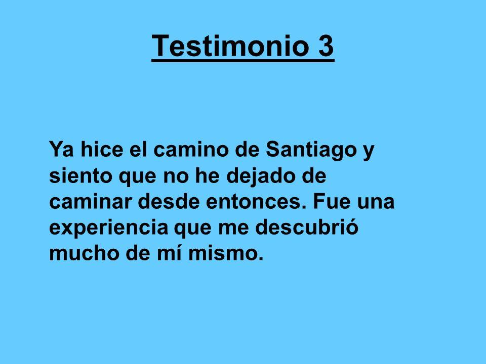 Testimonio 4 L a experiencia para mi es de lo más gratificante ya que me sirve de remanso espiritual y a la vez en el plano humano me ayuda a ver la vida de otra forma y al finalizar en Santiago la peregrinación, ya estoy con la mente puesta en la siguiente.