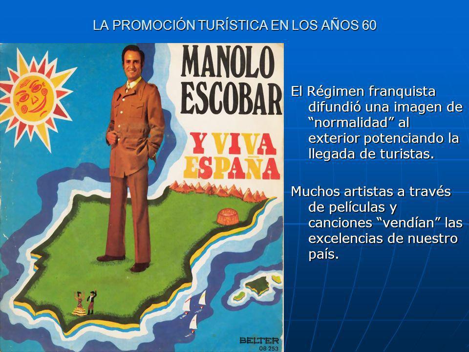 LA PROMOCIÓN TURÍSTICA EN LOS AÑOS 60 El Régimen franquista difundió una imagen de normalidad al exterior potenciando la llegada de turistas. Muchos a
