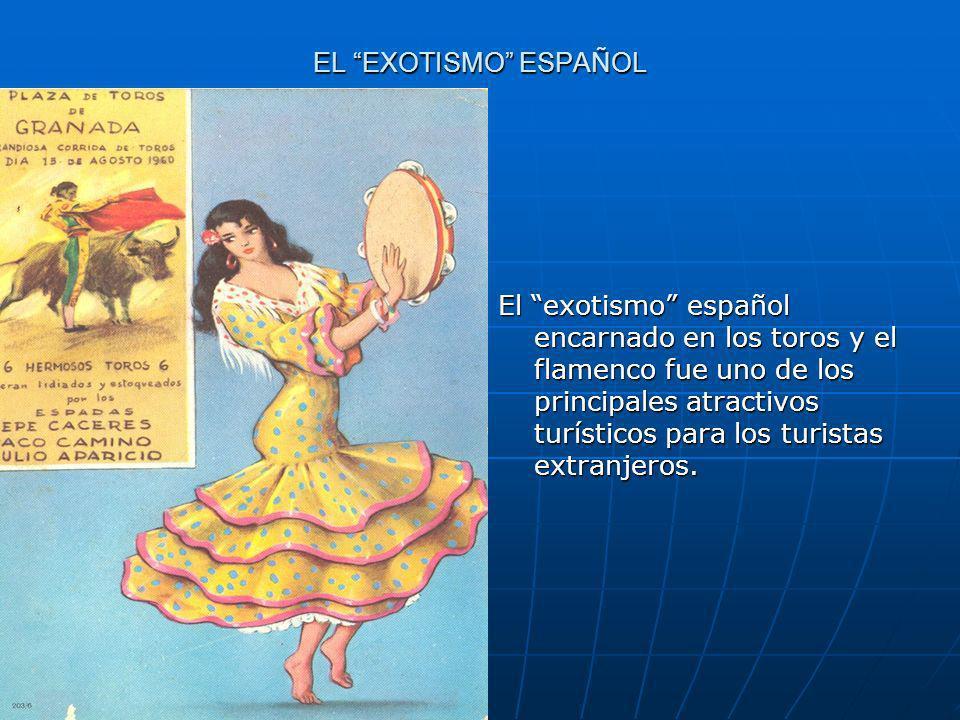 EL EXOTISMO ESPAÑOL El exotismo español encarnado en los toros y el flamenco fue uno de los principales atractivos turísticos para los turistas extran