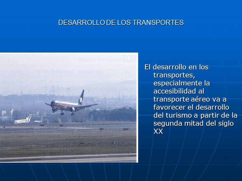 DESARROLLO DE LOS TRANSPORTES El desarrollo en los transportes, especialmente la accesibilidad al transporte aéreo va a favorecer el desarrollo del tu