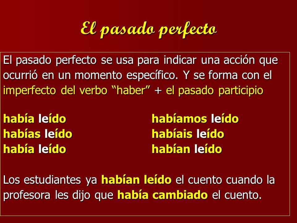 El pasado perfecto El pasado perfecto se usa para indicar una acción que ocurrió en un momento específico. Y se forma con el imperfecto del verbo habe