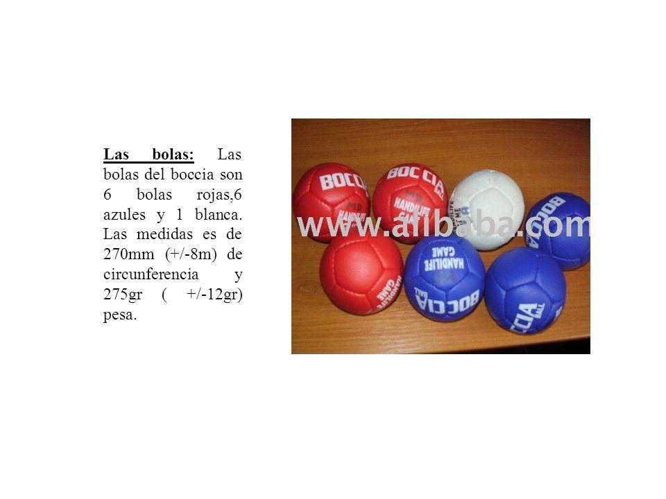 Las bolas: Las bolas del boccia son 6 bolas rojas,6 azules y 1 blanca. Las medidas es de 270mm (+/-8m) de circunferencia y 275gr ( +/-12gr) pesa.