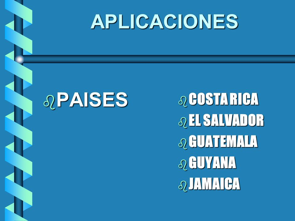 APLICACIONES b PAISES b COSTA RICA b EL SALVADOR b GUATEMALA b GUYANA b JAMAICA