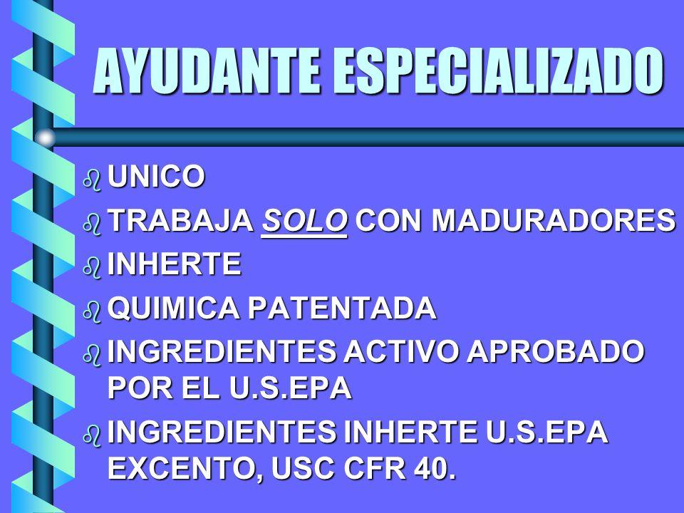 AYUDANTE ESPECIALIZADO b UNICO b TRABAJA SOLO CON MADURADORES b INHERTE b QUIMICA PATENTADA b INGREDIENTES ACTIVO APROBADO POR EL U.S.EPA b INGREDIENTES INHERTE U.S.EPA EXCENTO, USC CFR 40.