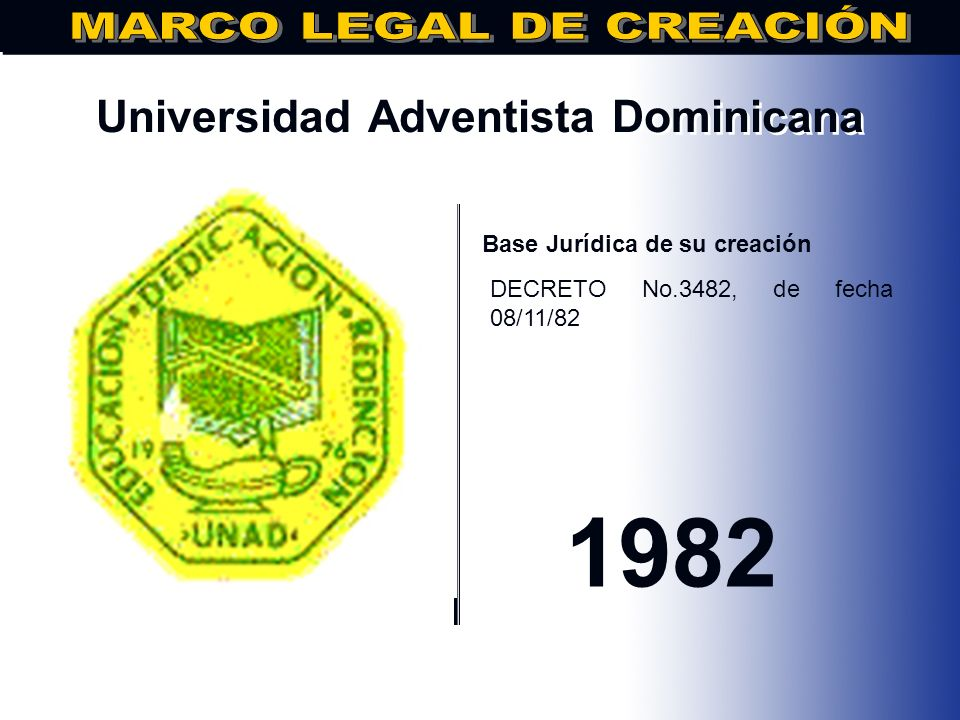 Universidad Dominicana de Organización y Método.. Base Jurídica de su creación DECRETO No. 3436, FECHA: 13/07/1978 1978