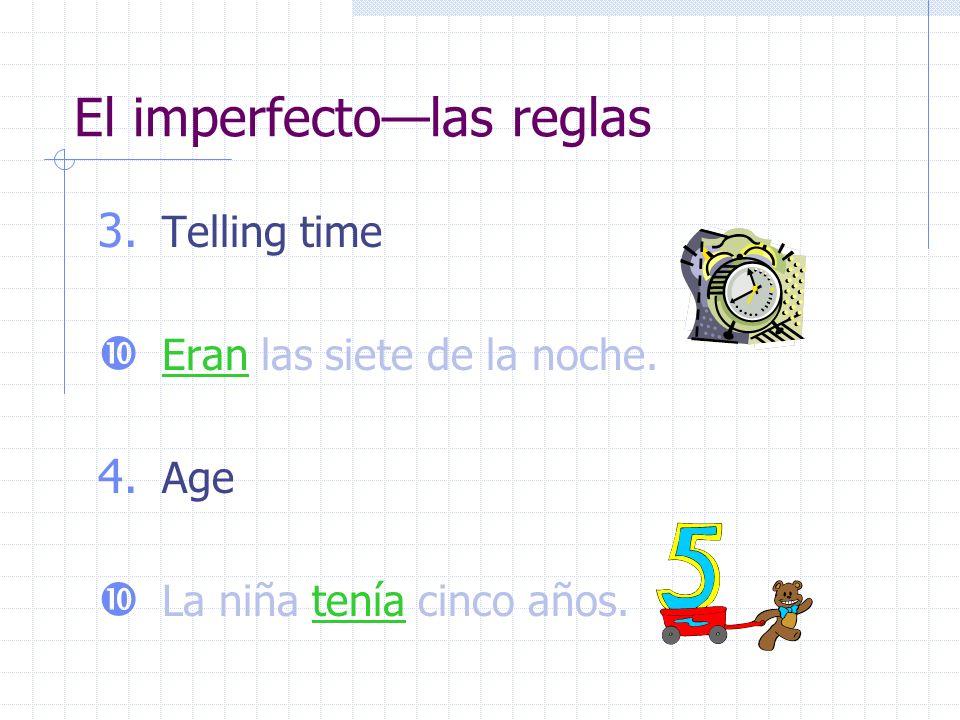 El imperfectolas reglas 3. Telling time Eran las siete de la noche. 4. Age La niña tenía cinco años.