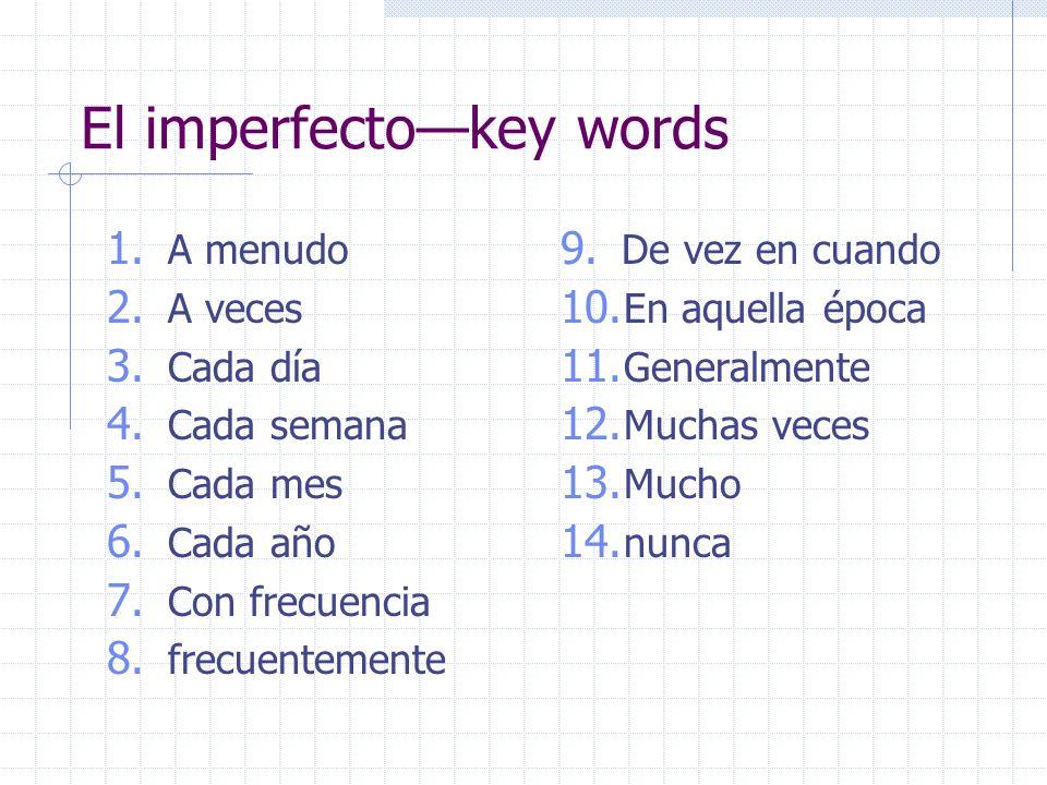 El imperfectokey words 1. A menudo 2. A veces 3. Cada día 4. Cada semana 5. Cada mes 6. Cada año 7. Con frecuencia 8. frecuentemente 9. De vez en cuan