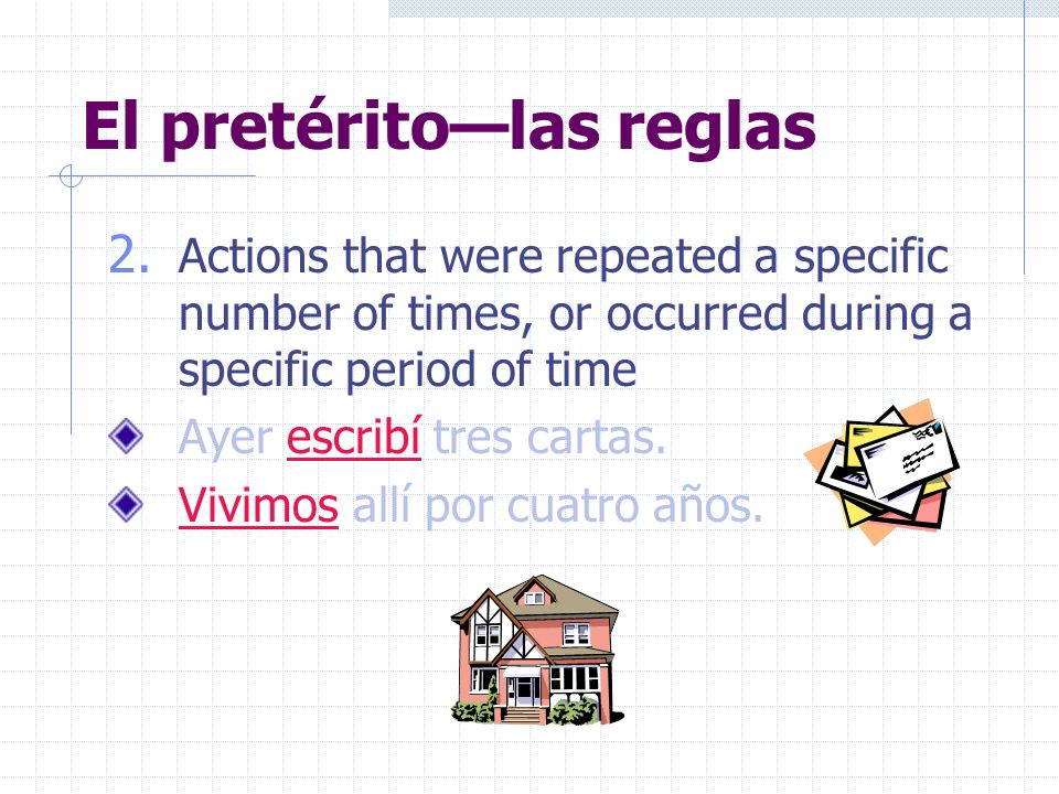 El pretéritolas reglas 2. Actions that were repeated a specific number of times, or occurred during a specific period of time Ayer escribí tres cartas