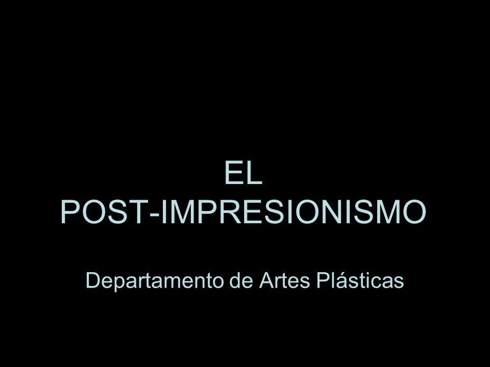 EL POST-IMPRESIONISMO Departamento de Artes Plásticas