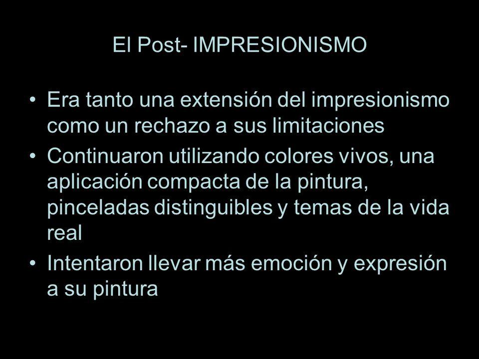 El Post- IMPRESIONISMO Era tanto una extensión del impresionismo como un rechazo a sus limitaciones Continuaron utilizando colores vivos, una aplicaci