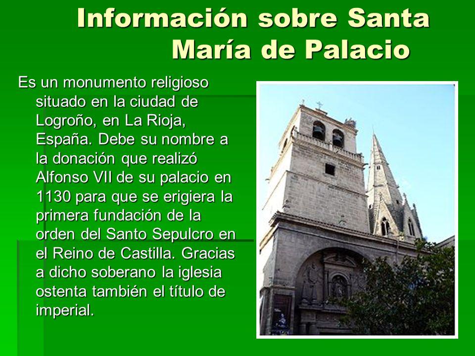 Información sobre Santa María de Palacio Es un monumento religioso situado en la ciudad de Logroño, en La Rioja, España. Debe su nombre a la donación